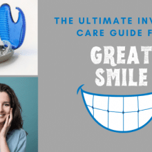 The Ultimate Invisalign Care Guide For A Great Smile
